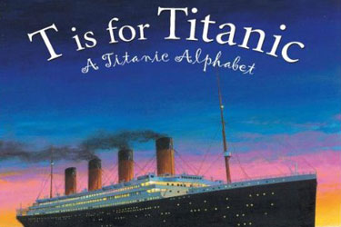 Titanic Book - T is for Titanic. A Titanic Alphabet