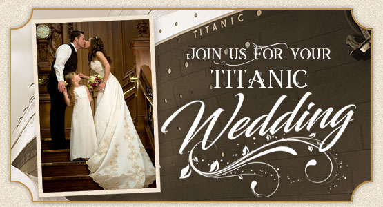 Join us for your Titanic Wedding!