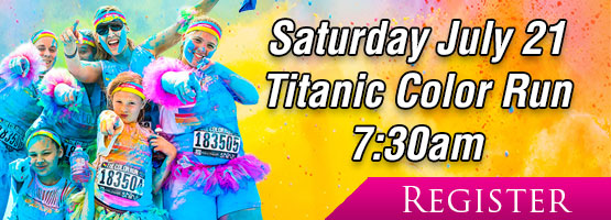Titanic Color Run! Saturday, July 21 – Event starts at 7:30am!