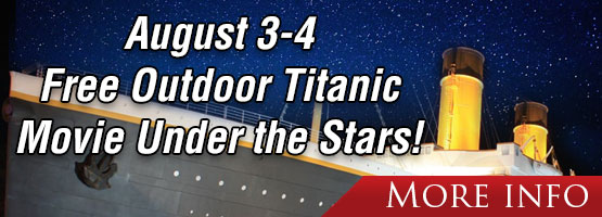 Friday, August 3 & Saturday, August 4. See James Cameron's Titanic MOVIE in our parking lot - Free.