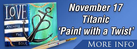 Titanic Paint with a Twist. Saturday, Nov. 17