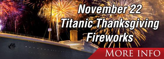 Titanic Thanksgiving Fireworks! Thursday, November 22 at7pm.