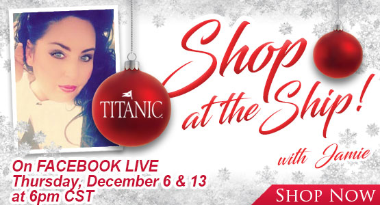 Shop at the Ship with Jamie! On FACEBOOK LIVE From the Titanic Ship Thursday, December 6 & 13 at 6pm CST