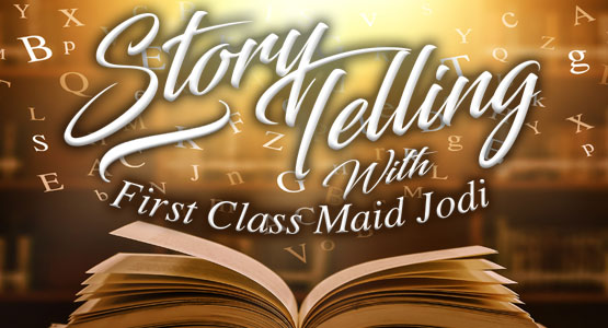 Join us Monday-Thursday at Noon for storytelling with First Class Maid Jodi..