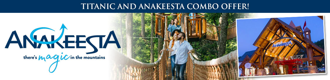 Save when visiting Titanic and Anakeesta in Pigeon Forge, Tennessee. Order combo package.