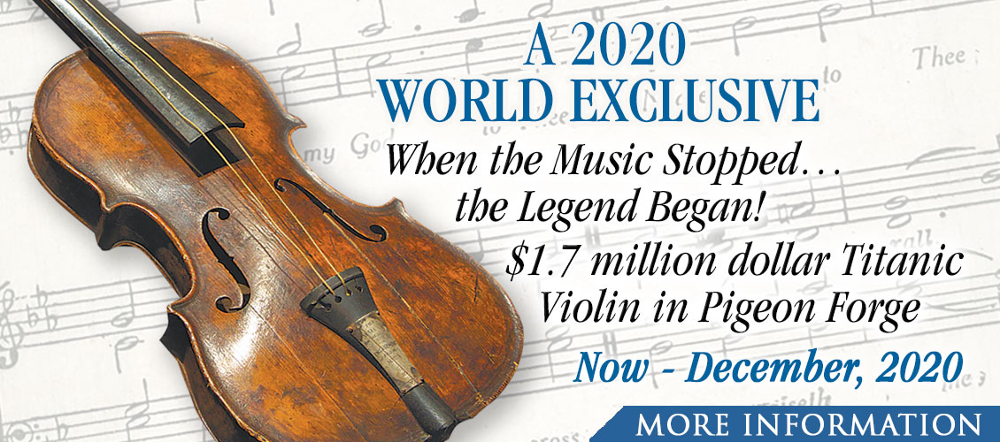 See the $1.7 million dollar Titanic Violin in Pigeon Forge. Now - December, 2020.