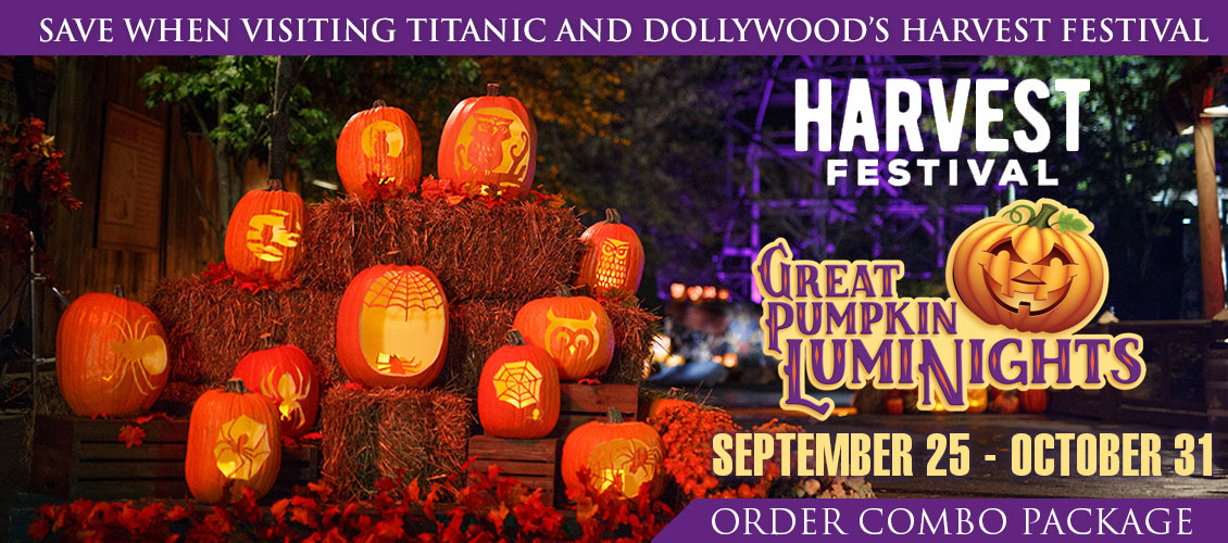 ave when visiting Titanic and Dollywood's Harvest Festival with our Combo Offer. September 25 - October 31.