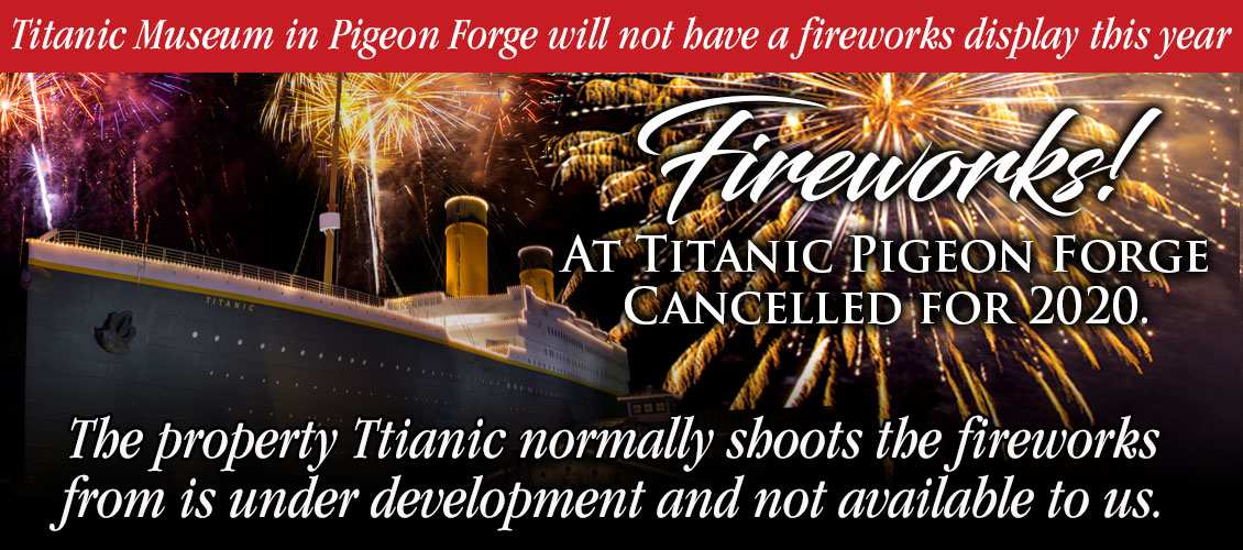 Fireworks at Titanic Pigeon Forge Cancelled for 2020.