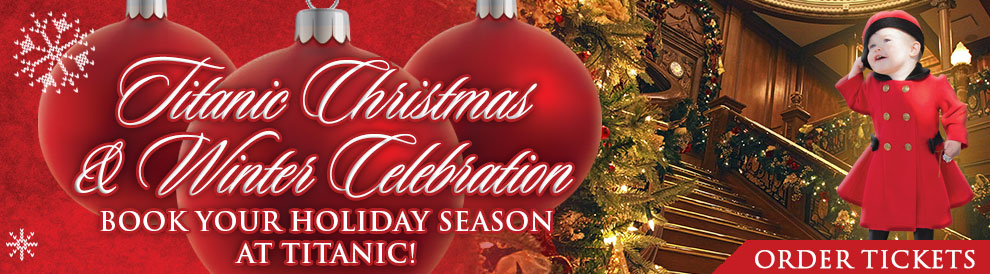Titanic Pigeon Forge Christmas and Winter Celebration. Book your Holiday Season at Titanic! Limited Number of Guests. Reservations Required. 800-381-7670.