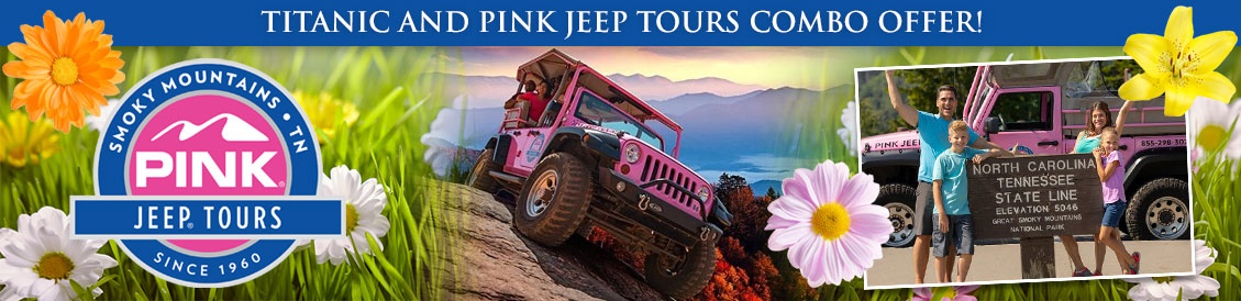Save when visiting Titanic and Pink Jeep Tours in Pigeon Forge, Tennessee. Order combo package.