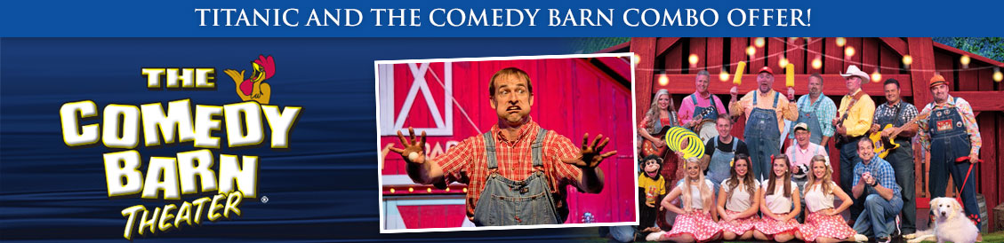 Save when visiting Titanic and the Comedy Barn in Pigeon Forge, Tennessee. Order combo package.