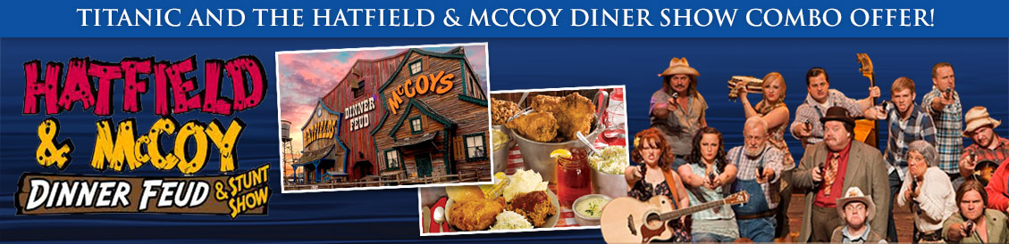 Save when visiting Titanic and Hatfield & Mccoy Diner Show in Pigeon Forge, Tennessee. Order combo package.