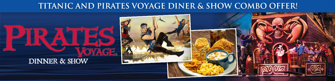 Save when visiting Titanic Museum Attraction and Pirates Voyage Dinner Show in Pigeon Forge, Tennessee! Order combo package.