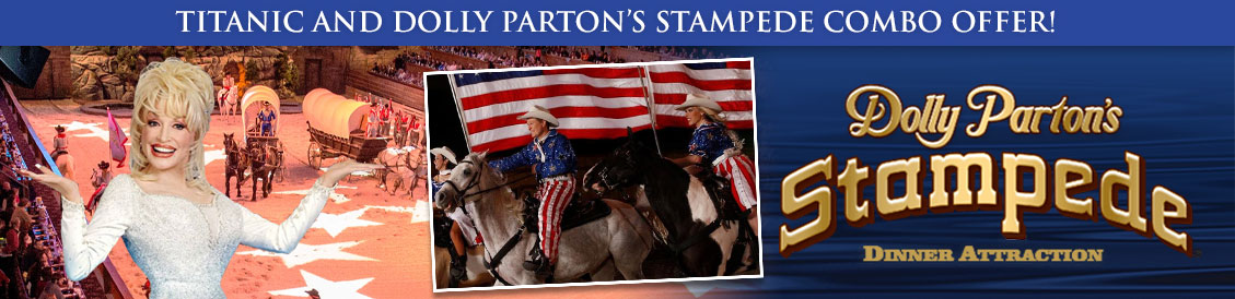 Save when visiting Titanic and Dolly Parton's Stampede in Pigeon Forge, Tennessee. Order combo package.