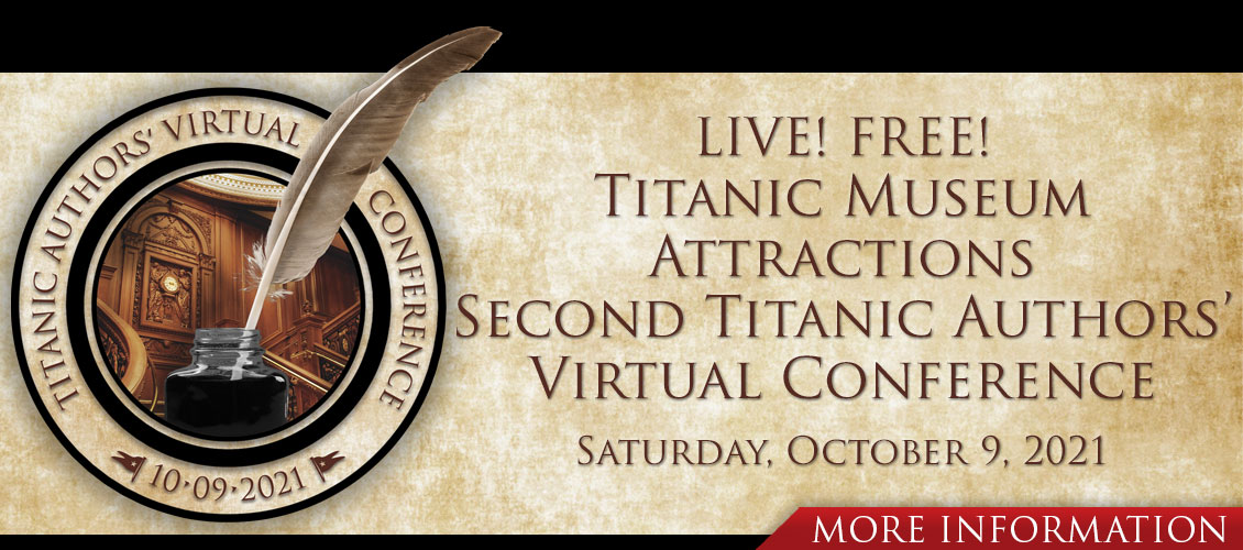 Titanic Museum Attractions Second Titanic Authors' Virtual Conference Saturday, October 9, 2021